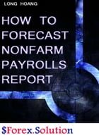 How to forecast nonfarm payroll report by Long Hoang