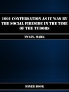 1601 Conversation as it was by the Social Fireside in The Time of The Tudors by Mark Twain