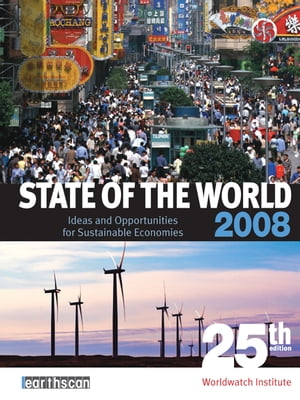 State of the World 2008 Ideas and Opportunities for Sustainable Economies