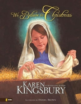Book We Believe in Christmas by Karen Kingsbury