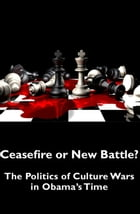 Ceasefire or New Battle? The Politics of Culture Wars in Obama's Time by Gagnon Frédérick