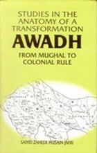Studies in the Anatomy of a Transformation Awadh from Mughal to Colonial Rule by Saiyid Zaheer Husain Jafri