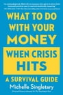 What to Do with Your Money When Crisis Hits Cover Image