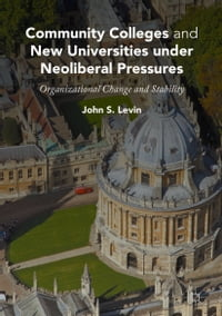Community Colleges and New Universities under Neoliberal Pressures