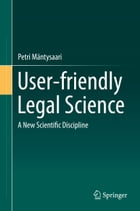 User-friendly Legal Science: A New Scientific Discipline by Petri Mäntysaari