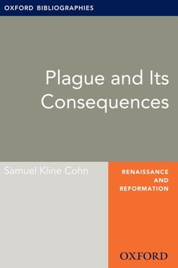 Book Plague and Its Consequences: Oxford Bibliographies Online Research Guide by Samuel Kline Cohn