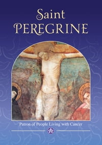 Saint Peregrine: Patron Saint of People Living with Cancer