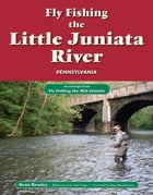 Fly Fishing the Little Juniata River, Pennsylvania: An Excerpt from Fly Fishing the Mid-Atlantic by Beau Beasley