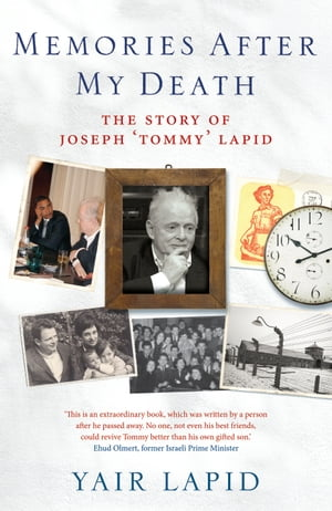 Memories After My Death The Story of Joseph 'Tommy' Lapid
