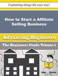 How to Start a Affiliate Selling Business (Beginners Guide)