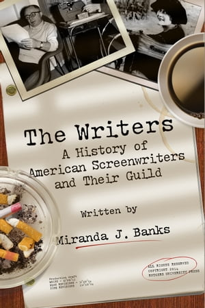 The Writers A History of American Screenwriters and Their Guild