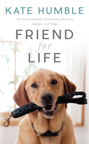 Friend For Life The Extraordinary Partnership Between Humans and Dogs