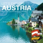 Let's Explore Austria's (Most Famous Attractions in Austria's): Austrian Travel Guide by Baby Professor