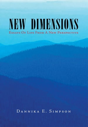 New Dimensions (Essays of Life from a New Perspective): Essays of Life from a New Perspective