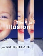 The Vital Illusion by Jean Baudrillard