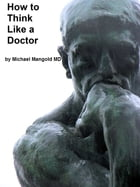 How to Think Like a Doctor by Michael Mangold
