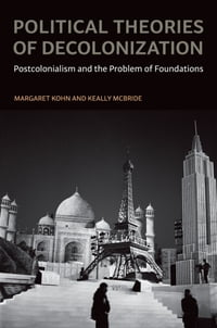 Political Theories of Decolonization: Postcolonialism and the Problem of Foundations