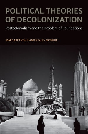 Political Theories of Decolonization Postcolonialism and the Problem of Foundations
