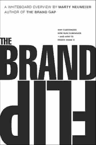 The Brand Flip: Why customers now run companies and how to profit from it de Marty Neumeier