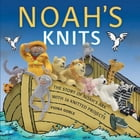 Noah's Knits: Create the Story of Noah's Ark with 16 Knitted Projects by Fiona Goble