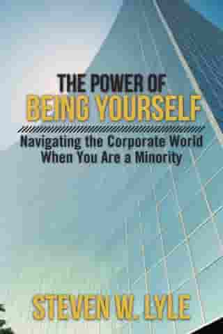 The Power of Being Yourself: Navigating the Corporate World When You Are a Minority