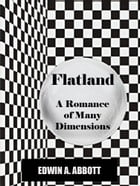 Flatland: A Romance of Many Dimensions (Illustrated and annotated) [Active Content] by Edwin A. Abbott