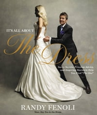 It's All About the Dress: Savvy Secrets, Priceless Advice, and Inspiring Stories to Help you Find…