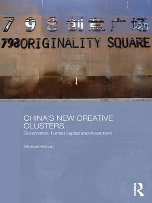 China's New Creative Clusters Governance,  Human Capital and Investment