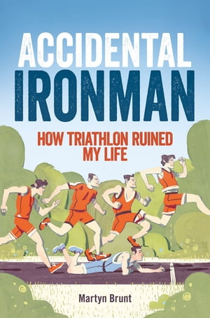 Accidental Ironman How Triathlon Ruined My Life