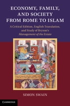 Economy, Family, and Society from Rome to Islam: A Critical Edition, English Translation, and Study…