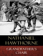 Grandfather's Chair: Illustrated by Nathaniel Hawthorne