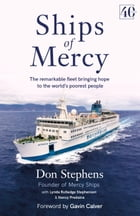 Ships of Mercy: The remarkable fleet bringing hope to the world s poorest people by Don Stephens
