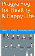 Pragya Yog for Healthy & Happy Life by Pandit Shriram Sharma Acharya