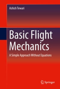 Basic Flight Mechanics: A Simple Approach Without Equations