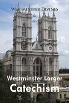 Westminster Larger Catechism by Westminster Divines