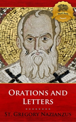 The Orations and Letters of Saint Gregory Nazianzus by St. Gregory Nazianzus, Wyatt North