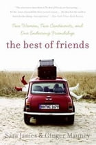 The Best of Friends: Two Women, Two Continents, and One Enduring Friendship by Sara James