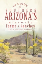 A Guide to Southern Arizona's Historic Farms and Ranches: Rustic Southwest Retreats by Lili DeBarbieri
