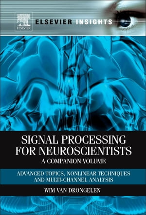 Signal Processing for Neuroscientists,  A Companion Volume Advanced Topics,  Nonlinear Techniques and Multi-Channel Analysis