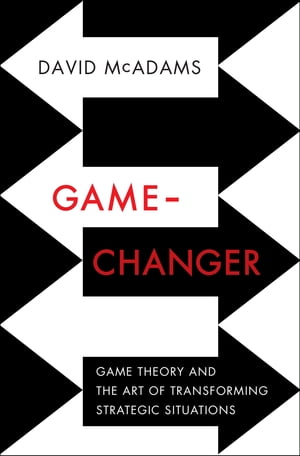 Game-Changer: Game Theory and the Art of Transforming Strategic Situations