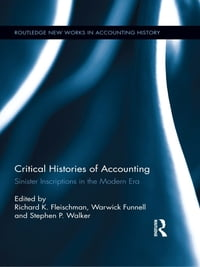 Critical Histories of Accounting: Sinister Inscriptions in the Modern Era
