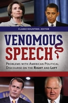 Venomous Speech: Problems with American Political Discourse on the Right and Left [2 volumes]: Problems with American Political Discourse on the Right by Clarke Rountree
