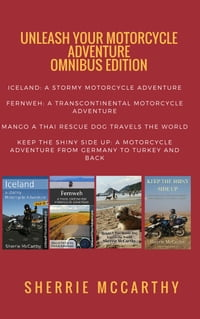 Unleash Your Motorcycle Adventure: Volumes 1 - 4: Iceland A Stormy Motorcycle Adventure, Fernweh…
