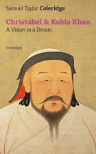 Christabel & Kubla Khan: A Vision in a Dream (Unabridged) by Samuel  Taylor  Coleridge