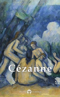 Complete Paintings of Paul Cézanne (Delphi Classics)