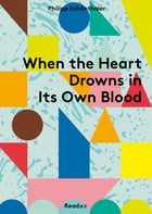 When the Heart Drowns in Its Own Blood by Philipp Schönthaler