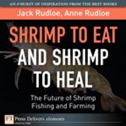 Book Shrimp to Eat and Shrimp to Heal: The Future of Shrimp Fishing and Farming by Jack Rudloe