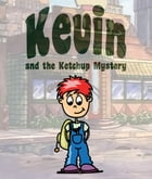 Kevin and the Ketchup Mystery: Children's Books and Bedtime Stories For Kids Ages 3-8 for Good Morals by Jupiter Kids