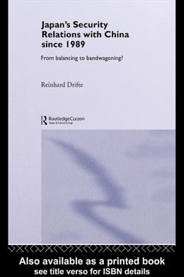 Book Japan's Security Relations with China Since 1989: From Balancing to Bandwagoning? by Drifte, Reinhard