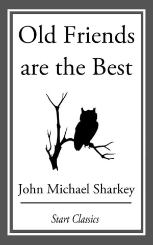 Old Friends are the Best by John Michael Sharkey